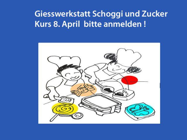 Giesswerkstatt Schoggi und Zucker 8.April, bitte anmelden !